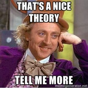 Meme of Willy Wonka that reads that's a nice theory tell me more